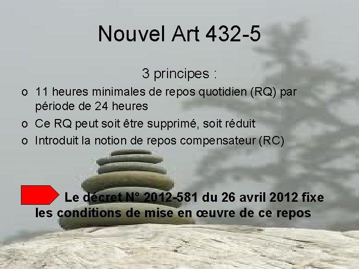 Nouvel Art 432 -5 3 principes : o 11 heures minimales de repos quotidien