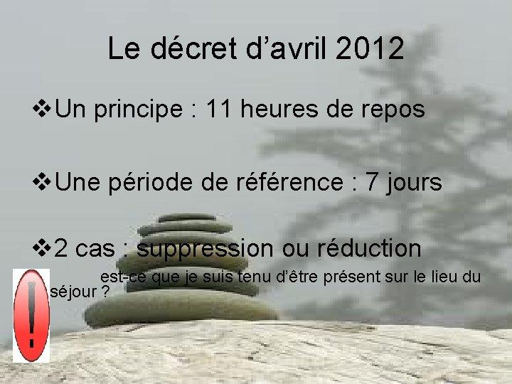 Le décret d'avril 2012 v. Un principe : 11 heures de repos v. Une