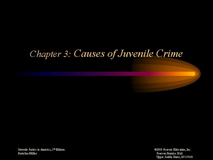 Chapter 3: Causes of Juvenile Crime Juvenile Justice in America, 5 th Edition ©