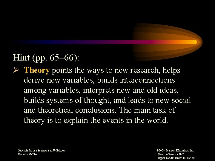 Hint (pp. 65– 66): Ø Theory points the ways to new research, helps derive