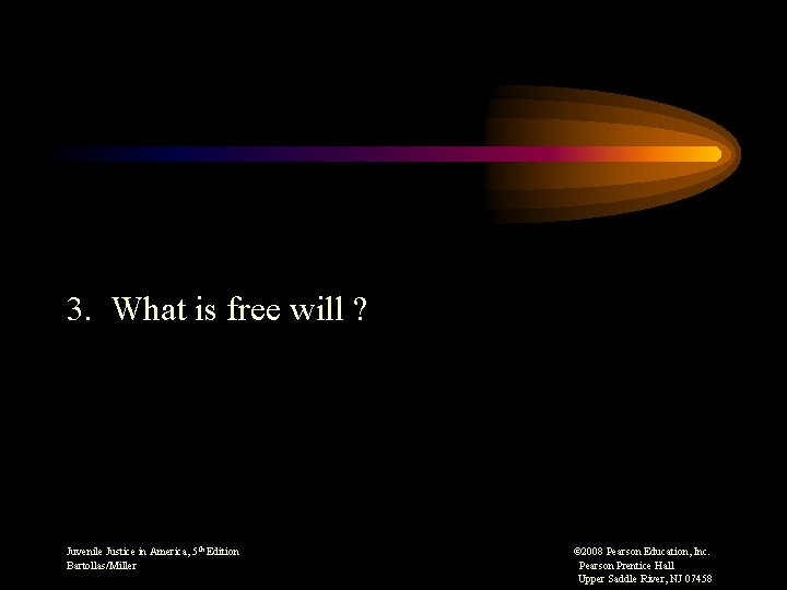 3. What is free will ? Juvenile Justice in America, 5 th Edition ©