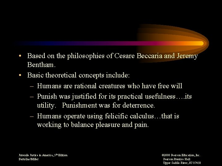 • Based on the philosophies of Cesare Beccaria and Jeremy Bentham. • Basic