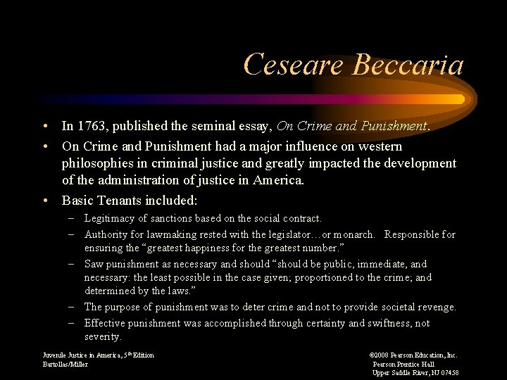 Ceseare Beccaria • In 1763, published the seminal essay, On Crime and Punishment. •