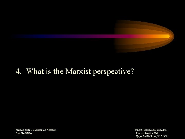 4. What is the Marxist perspective? Juvenile Justice in America, 5 th Edition ©