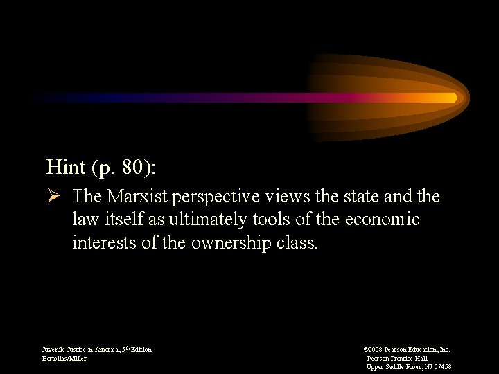 Hint (p. 80): Ø The Marxist perspective views the state and the law itself