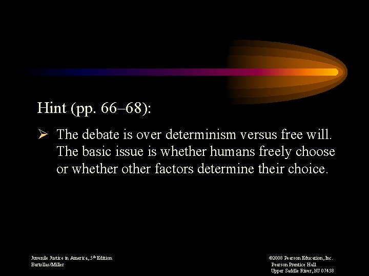 Hint (pp. 66– 68): Ø The debate is over determinism versus free will. The