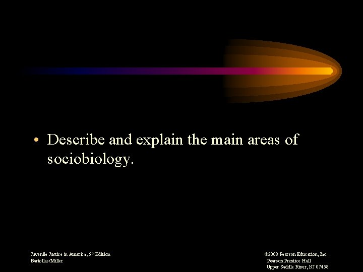 • Describe and explain the main areas of sociobiology. Juvenile Justice in America,