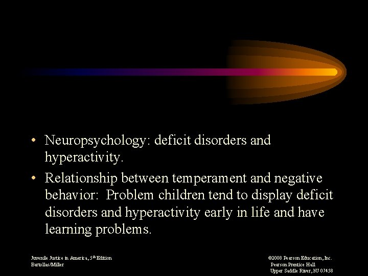 • Neuropsychology: deficit disorders and hyperactivity. • Relationship between temperament and negative behavior:
