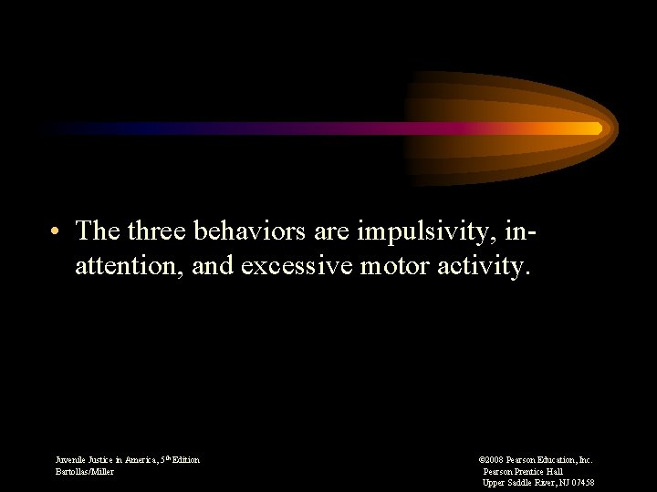 • The three behaviors are impulsivity, in- attention, and excessive motor activity. Juvenile