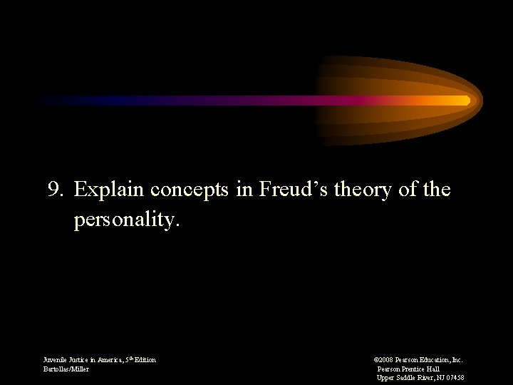 9. Explain concepts in Freud's theory of the personality. Juvenile Justice in America, 5