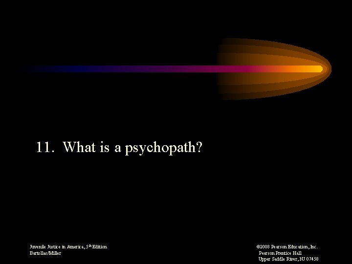 11. What is a psychopath? Juvenile Justice in America, 5 th Edition © 2008