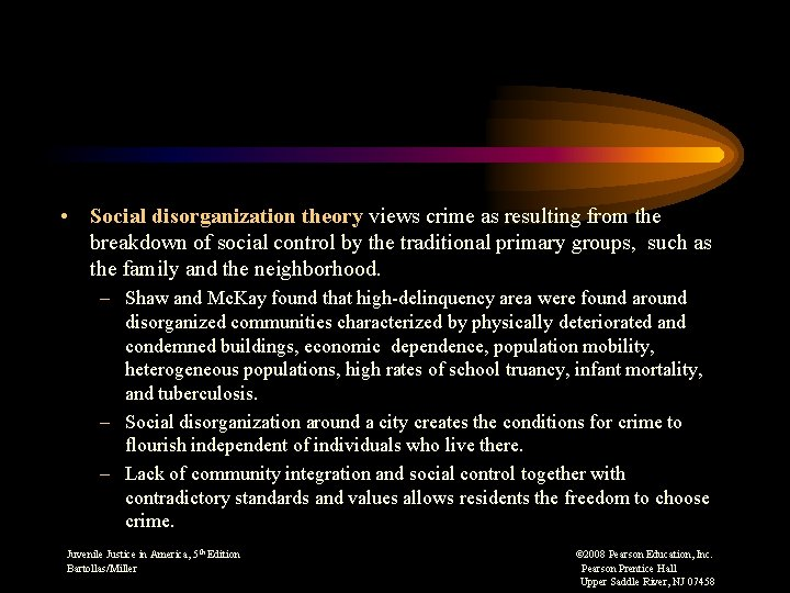 • Social disorganization theory views crime as resulting from the breakdown of social