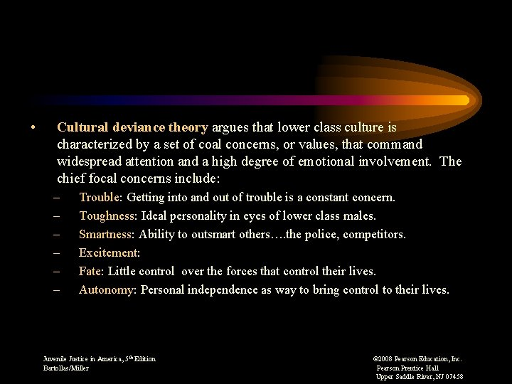 • Cultural deviance theory argues that lower class culture is characterized by a