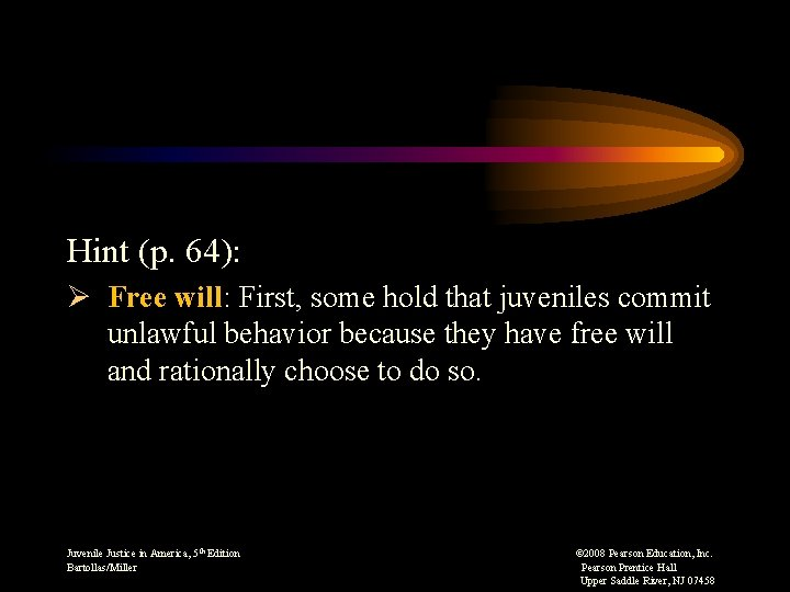 Hint (p. 64): Ø Free will: First, some hold that juveniles commit unlawful behavior