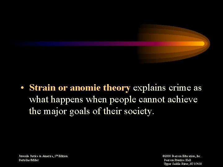 • Strain or anomie theory explains crime as what happens when people cannot