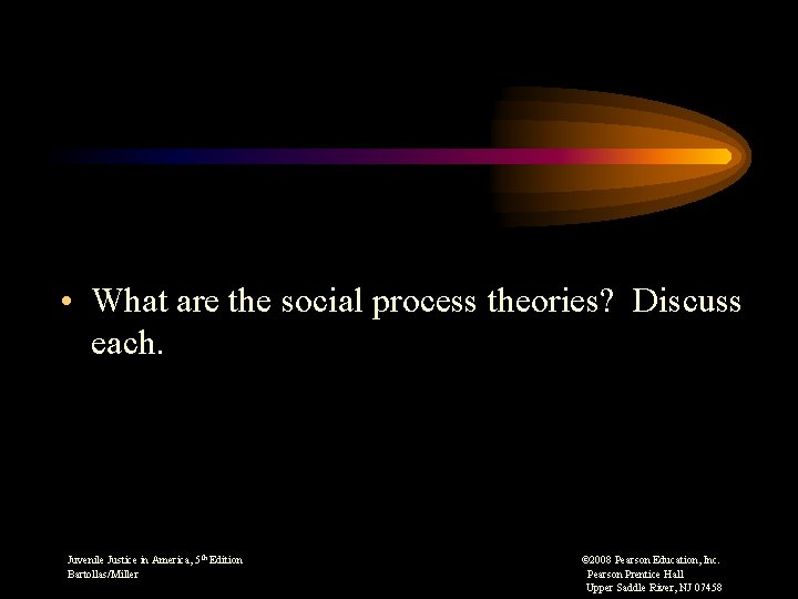 • What are the social process theories? Discuss each. Juvenile Justice in America,
