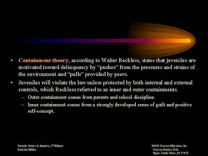 • Containment theory, according to Walter Reckless, states that juveniles are motivated toward