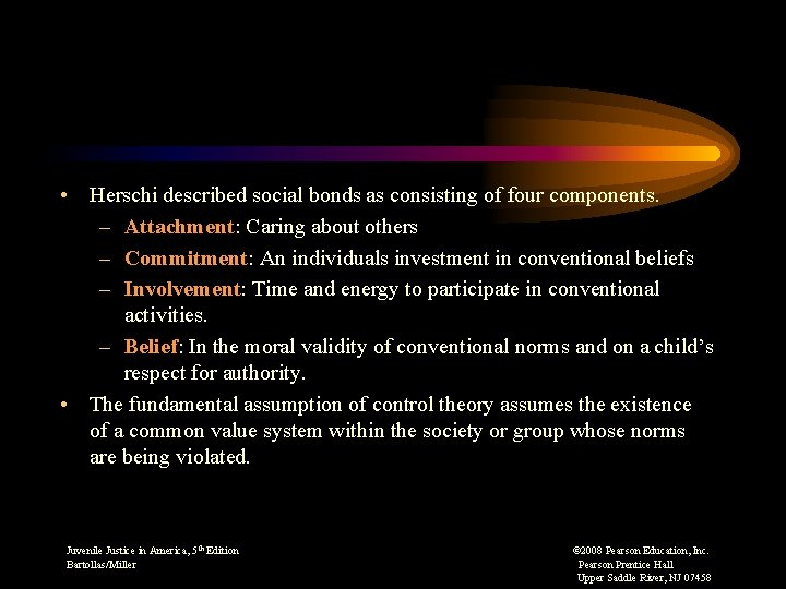 • Herschi described social bonds as consisting of four components. – Attachment: Caring
