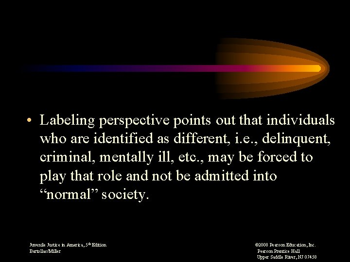 • Labeling perspective points out that individuals who are identified as different, i.