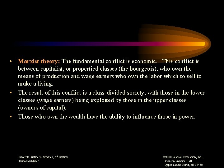 • Marxist theory: The fundamental conflict is economic. This conflict is between capitalist,