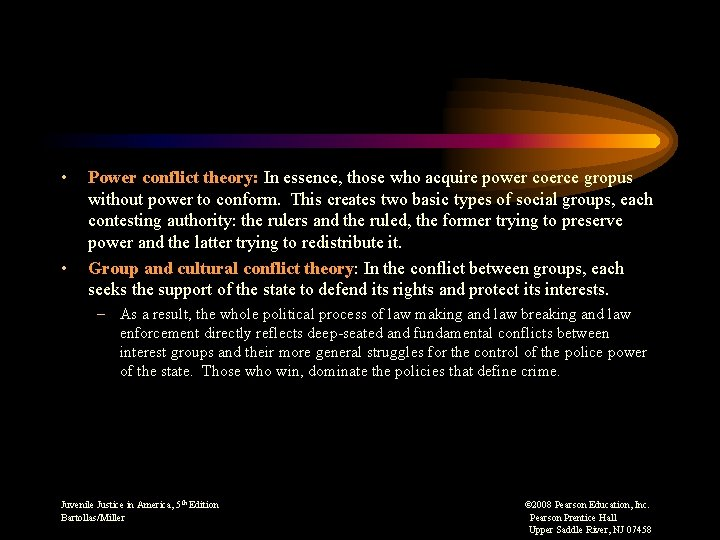 • • Power conflict theory: In essence, those who acquire power coerce gropus