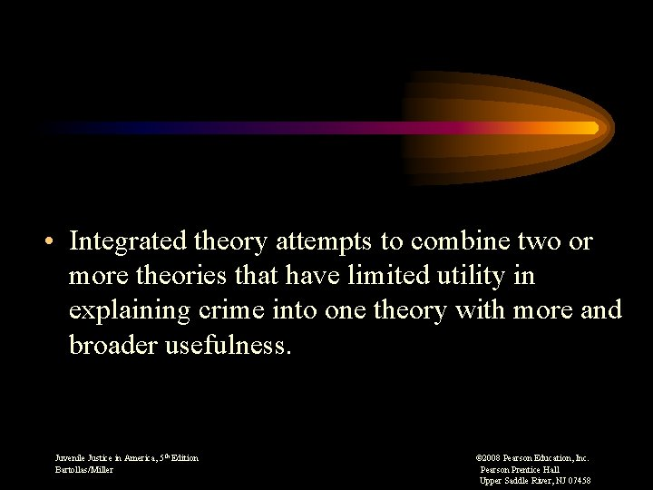 • Integrated theory attempts to combine two or more theories that have limited