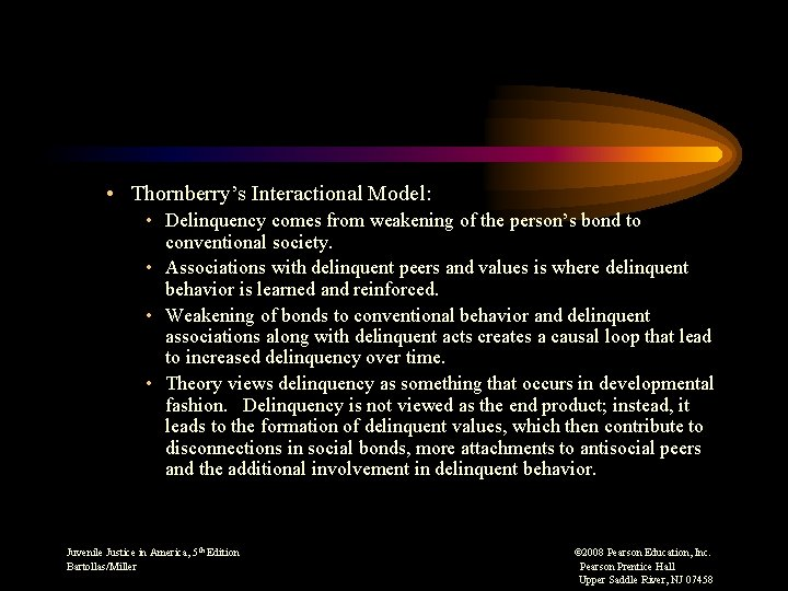 • Thornberry's Interactional Model: • Delinquency comes from weakening of the person's bond