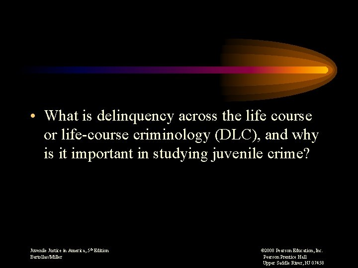 • What is delinquency across the life course or life-course criminology (DLC), and