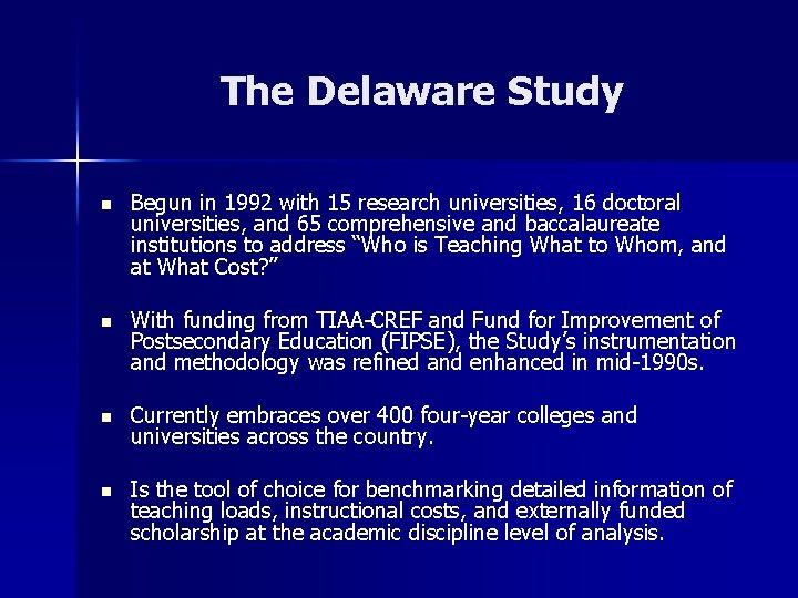 The Delaware Study n Begun in 1992 with 15 research universities, 16 doctoral universities,