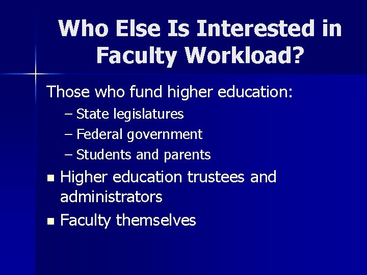 Who Else Is Interested in Faculty Workload? Those who fund higher education: – State