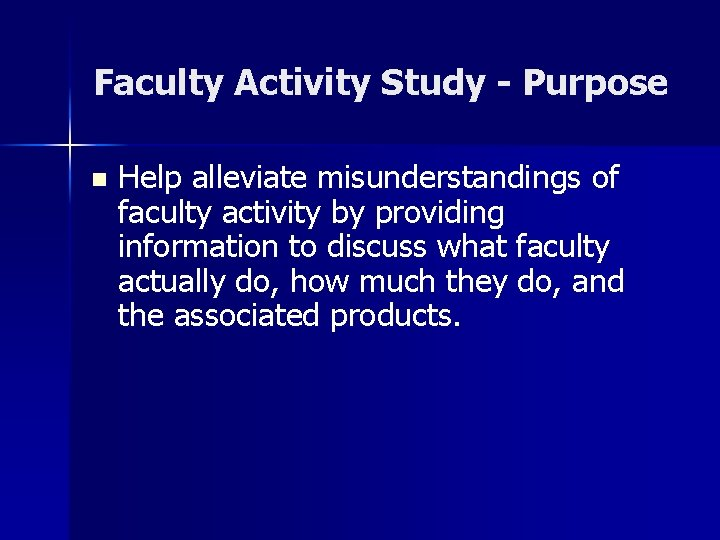 Faculty Activity Study - Purpose n Help alleviate misunderstandings of faculty activity by providing