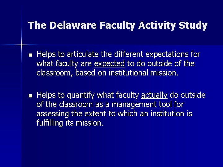 The Delaware Faculty Activity Study n Helps to articulate the different expectations for what