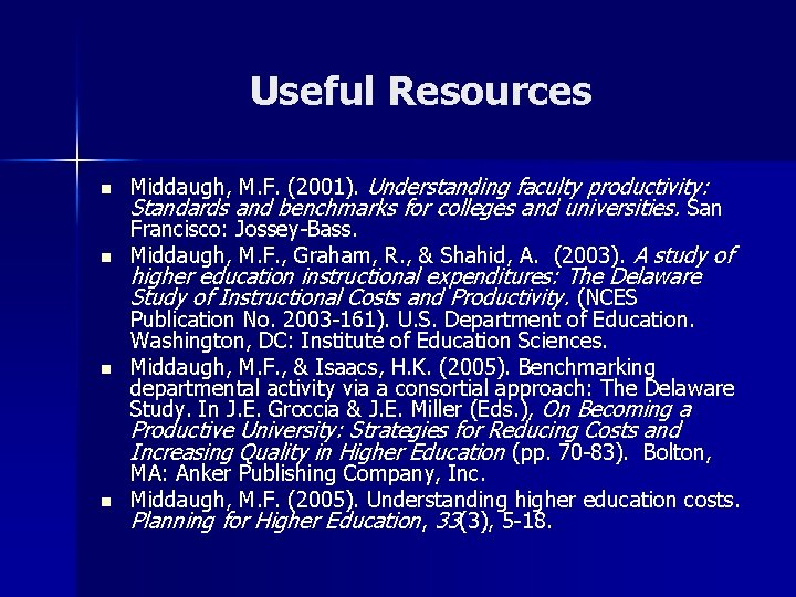 Useful Resources n n n Middaugh, M. F. (2001). Understanding faculty productivity: Standards and