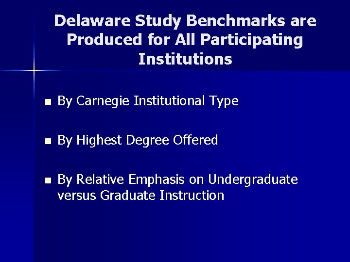 Delaware Study Benchmarks are Produced for All Participating Institutions n By Carnegie Institutional Type