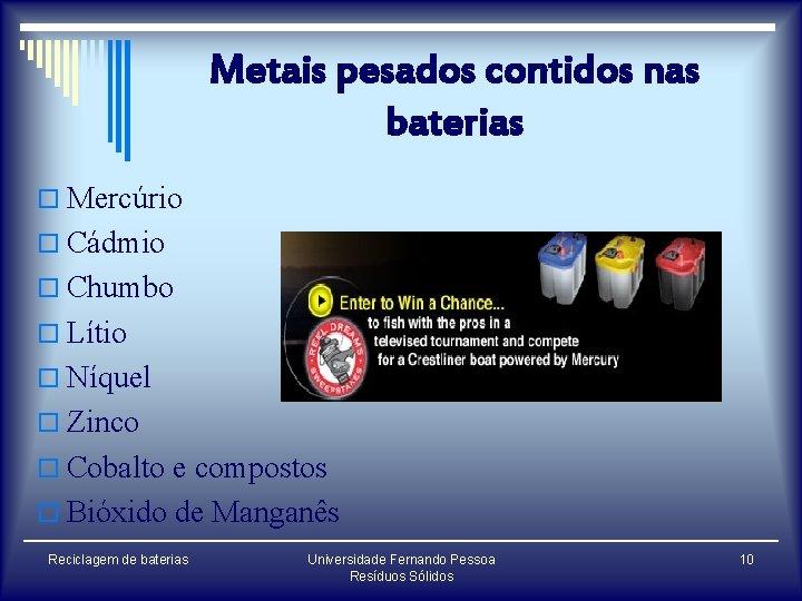 Metais pesados contidos nas baterias o Mercúrio o Cádmio o Chumbo o Lítio o