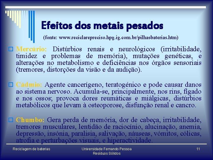 Efeitos dos metais pesados (fonte: www. reciclarepreciso. hpg. ig. com. br/pilhasbaterias. htm) o Mercúrio:
