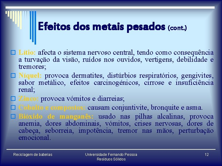 Efeitos dos metais pesados (cont. ) o Lítio: afecta o sistema nervoso central, tendo