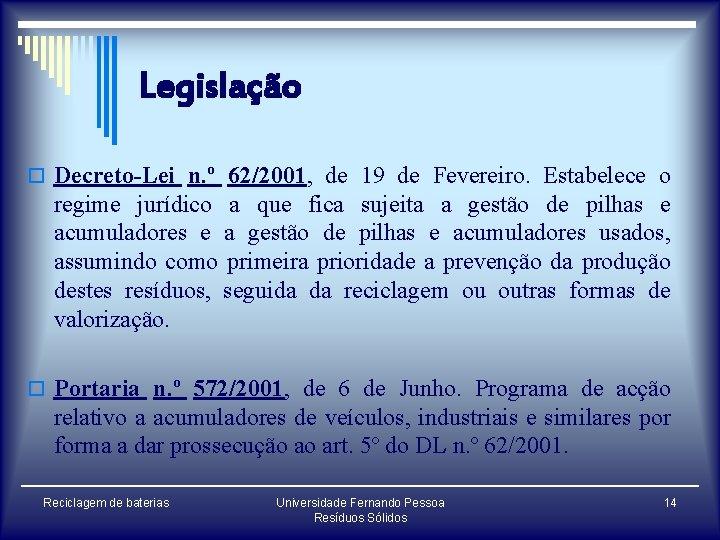 Legislação o Decreto-Lei n. º 62/2001, de 19 de Fevereiro. Estabelece o regime jurídico
