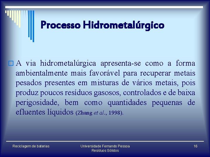 Processo Hidrometalúrgico o A via hidrometalúrgica apresenta-se como a forma ambientalmente mais favorável para