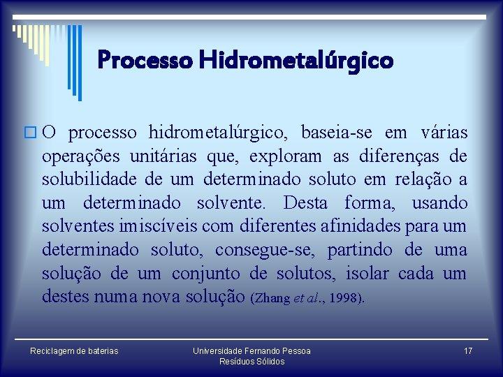 Processo Hidrometalúrgico o O processo hidrometalúrgico, baseia-se em várias operações unitárias que, exploram as