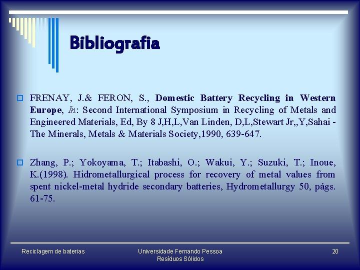 Bibliografia o FRENAY, J. & FERON, S. , Domestic Battery Recycling in Western Europe,