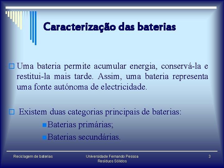 Caracterização das baterias o Uma bateria permite acumular energia, conservá-la e restitui-la mais tarde.