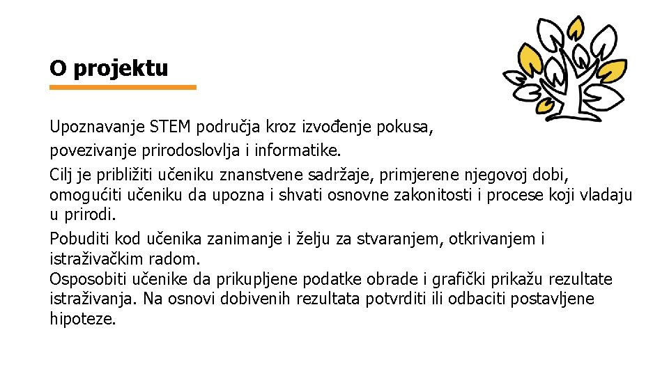O projektu Upoznavanje STEM područja kroz izvođenje pokusa, povezivanje prirodoslovlja i informatike. Cilj je