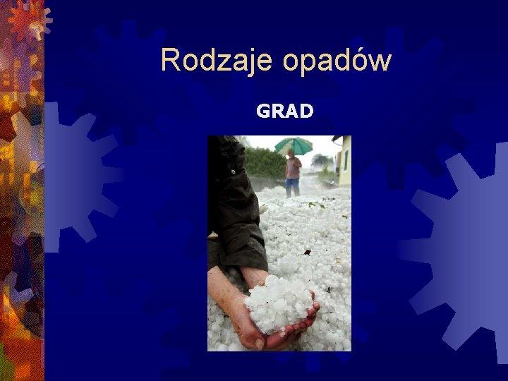 Rodzaje opadów GRAD