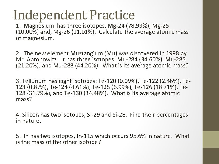 Independent Practice 1. Magnesium has three isotopes, Mg-24 (78. 99%), Mg-25 (10. 00%) and,