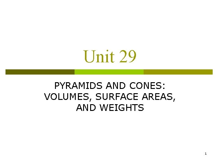 Unit 29 PYRAMIDS AND CONES: VOLUMES, SURFACE AREAS, AND WEIGHTS 1