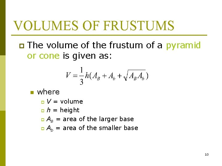 VOLUMES OF FRUSTUMS p The volume of the frustum of a pyramid or cone
