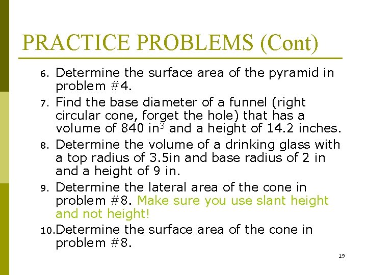 PRACTICE PROBLEMS (Cont) Determine the surface area of the pyramid in problem #4. 7.