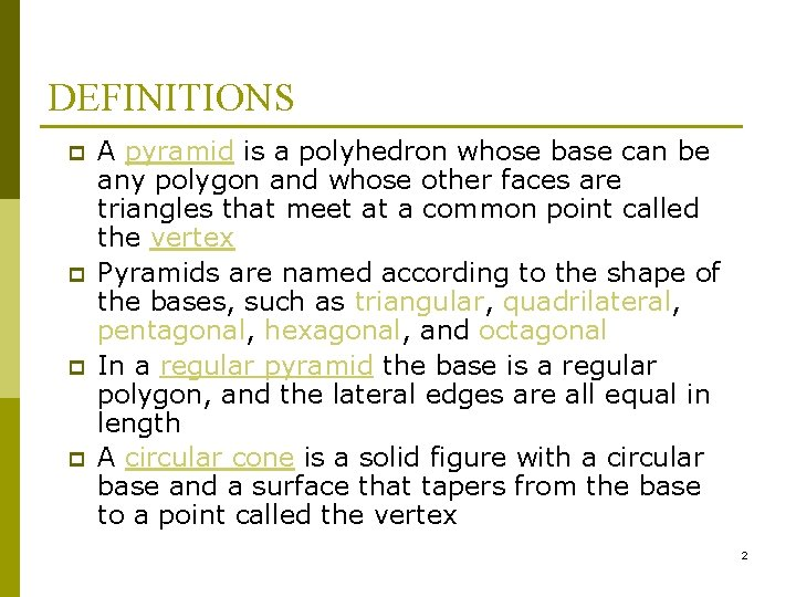 DEFINITIONS p p A pyramid is a polyhedron whose base can be any polygon