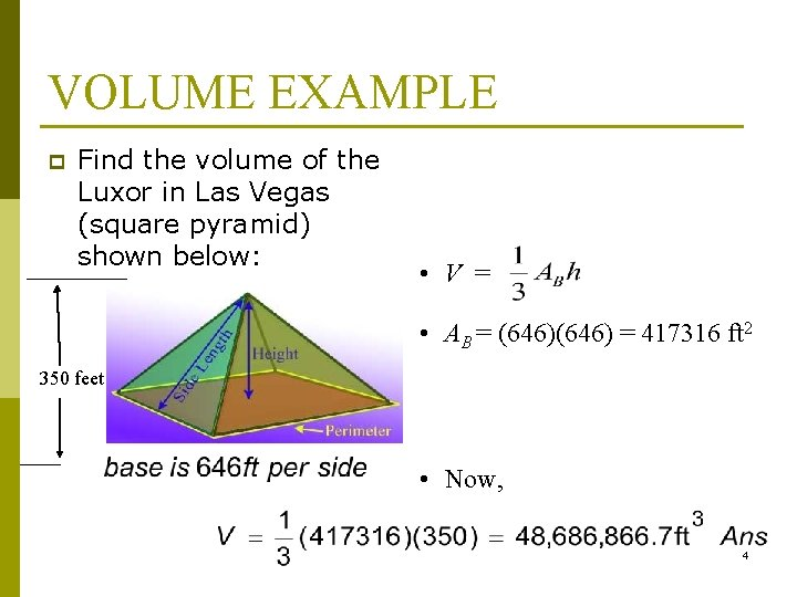 VOLUME EXAMPLE p Find the volume of the Luxor in Las Vegas (square pyramid)